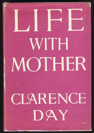 Life with Mother. Clarence Day.