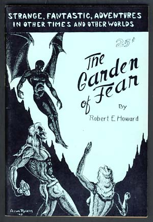 The Garden of Fear and Other Stories of the Bizarre and Fantastic. Robert E. Howard.