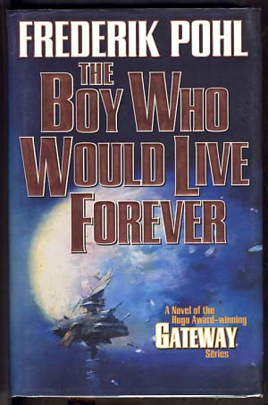 The Boy Who Would Live Forever. Frederik Pohl.