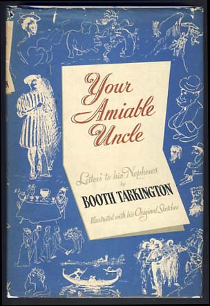 Your Amiable Uncle: Letters to His Nephews. Booth Tarkington.