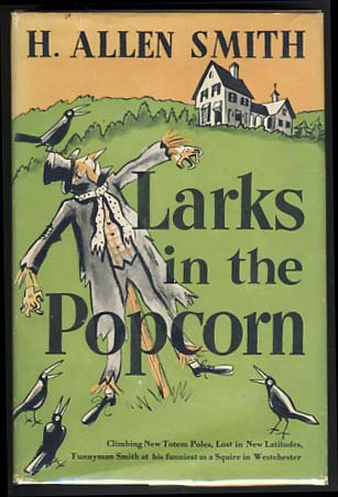 Larks in the Popcorn. H. Allen Smith.