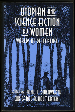 Utopian and Science Fiction by Women: Worlds of Difference. Jane L. Donawerth, Carol A. Kolmerten, eds.