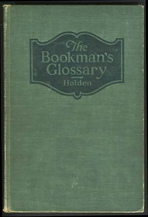 The Bookman's Glossary: A Compendium of Information Relating to the Production and Distribution of Books. John A. Holden.