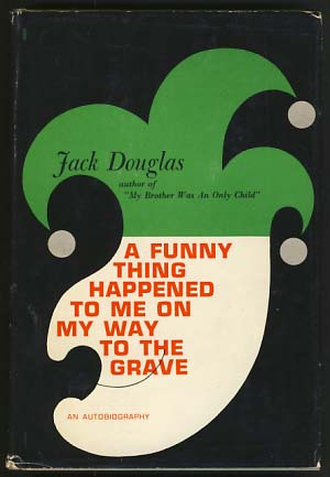A Funny Thing Happened to Me on My Way to the Grave. Jack Douglas.
