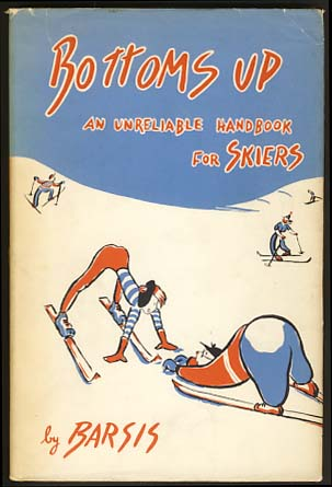 Bottoms Up: An Unreliable Handbook for Skiers. Max Barsis.