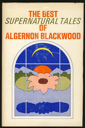 The Best Supernatural Tales of Algernon Blackwood. Algernon Blackwood.
