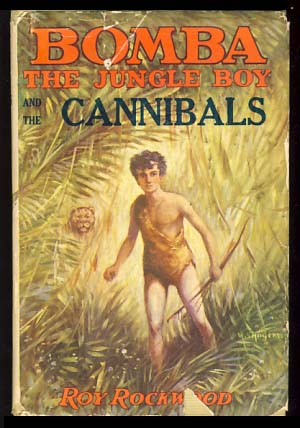 Bomba the Jungle Boy and the Cannibals or Winning Against Native Dangers. Roy Rockwood.