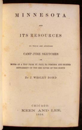 Minnesota and Its Resources, to Which Are Appended Camp-fire Sketches or Notes of a Trip from St. Paul to Pembina and Selkirk Settlement on the Red River of the North. J. Wesley Bond.