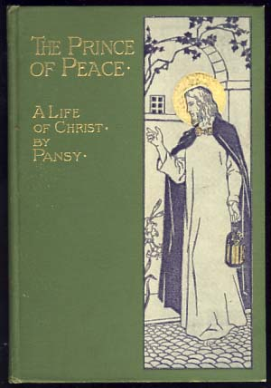 The Prince of Peace, or, The Beautiful Life of Jesus. Isabella M. Alden, Pansy.
