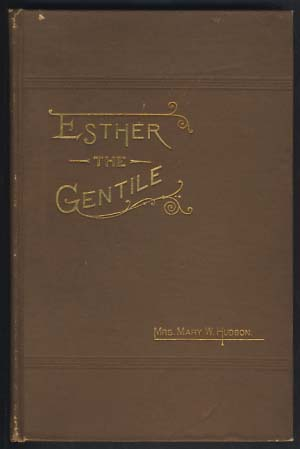 Esther the Gentile. Mary W. Hudson.