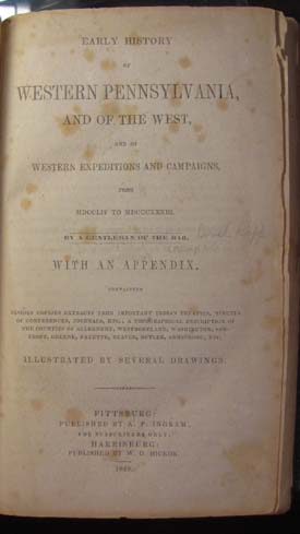 Early History of Western Pennsylvania, and of the West, and of Western Expeditions and Campaigns from MDCCLIV to MDCCCXXXIII. By a Gentleman of the Bar. With an Appendix, Containing Besides Copious Extracts from Important Indian Treaties, Minutes of Conferences, Journals, Etc., a Topographical Description of the Counties of Allegheny, Westmoreland, Washington, Somerset, Greene, Fayette, Beaver, Butler, Armstrong, Etc. Israel Daniel Rupp.