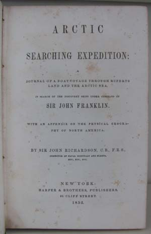Arctic Searching Expedition: A Journal of a Boat-Voyage Through Rupert's Land and the Arctic Sea, in Search of the Discovery Ships under Command of Sir John Franklin. With an Appendix on the Physical Geography of North America. John Richardson.