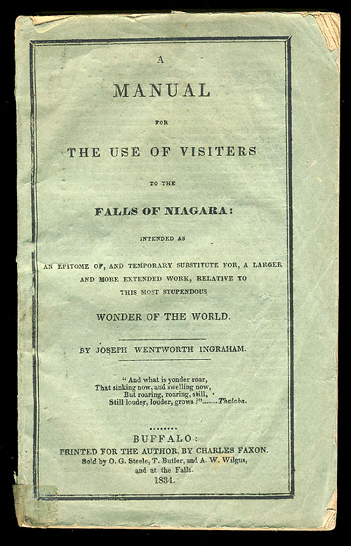 A Manual for the Use of Visiters [sic] to the Falls of Niagara: Intended as an Epitome of, and Temporary Substitute for, a Larger and More Extended Work, Relative to this Most Stupendous Wonder of the World. Joseph Wentworth Ingraham.