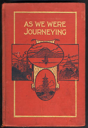 As We Were Journeying. The Hawaiian Islands, Japan, China, Siam, Java and India, as Seen from a Girl's Point of View. Grace E. Greenlee.