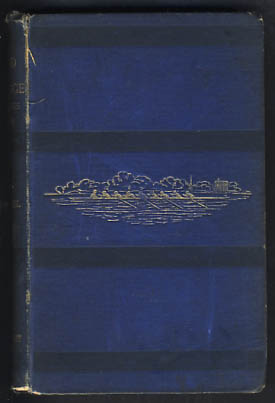 The Oxford and Cambridge Boat Races. A Chronicle of the Contests on the Thames in Which University Crews Have Borne a Part. From A. D. 1829 to A. D. 1869. Compiled from the University Club Books and Other Contemporary and Authentic Records; with Maps of the Racing Courses, Index of Names, and an Introduction on Rowing, and Its Value as an Art and Recreation. William Fischer MacMichael.