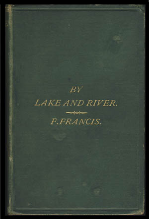 By Lake and River: An Angler's Rambles in the North of England and Scotland. Francis Francis.