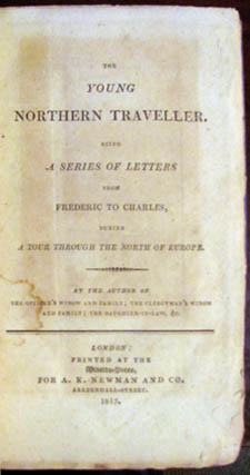 The Young Northern Traveller, Being a Series of Letters from Frederic to Charles, during a Tour through the North of Europe. Barbara Hofland.
