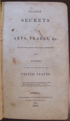 Valuable Secrets in Arts, Trades, &c., Selected from the Best Authors. And Adapted to the Situation of the United States.