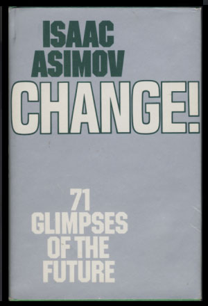 Change! Seventy-one Glimpses of the Future. Isaac Asimov.