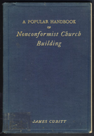 A Popular Handbook of Nonconformist Church Building. James Cubitt.