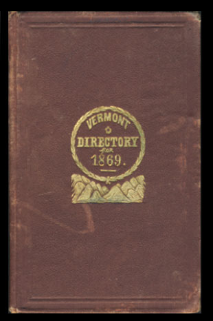The Vermont Directory and Commercial Almanac for 1869, Being the First After Bissextile or Leap Year, and Closing the Ninety-Third and Beginning the Ninety-Fourth Year of the Independence of the United States.