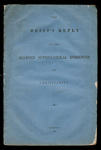 The Deist's Reply to the Alleged Supernatural Evidences of Christianity. Presented to the Clergy Generally in Boston. Lysander Spooner.