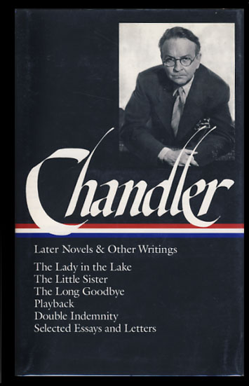 Later Novels and Other Writings. The Lady in the Lake. The Little Sister. The Long Goodbye. Playback. Double Indemnity. Selected Essays and Letters. Raymond Chandler.