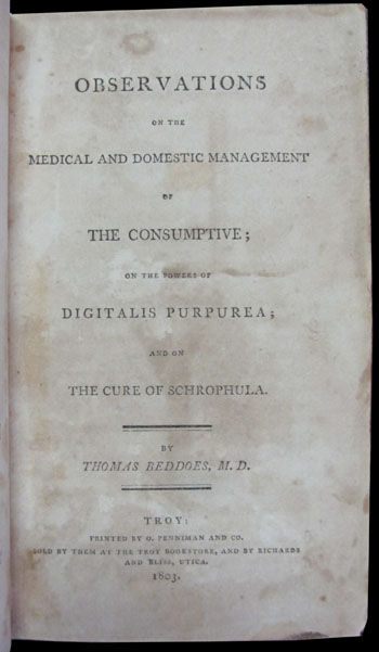 Observations on the Medical and Domestic Management of the Consumptive; on the Powers of Digitalis Purpurea; and on the Cure of Schrophula. Thomas Beddoes.