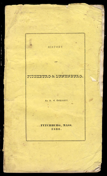 History of the Town of Fitchburg, Massachusetts. Comprising Also a History of Lunenburg, from Its First Settlement to the Year 1764. Rufus C. Torrey.