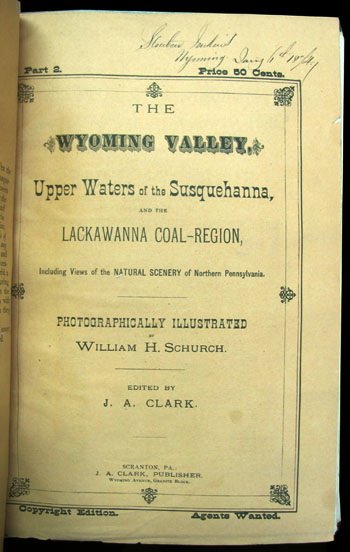The Wyoming Valley, Upper Waters of the Susquehanna, and the Lackawanna Coal-Region, Including Views of the Natural Scenery of Northern Pennsylvania, from the Indian Occupancy to the Year 1875. Photographically Illustrated. J. A. Clark, ed.