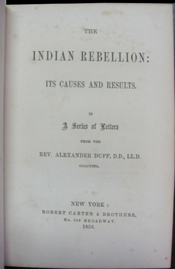 The Indian Rebellion: Its Causes and Results. In a Series of Letters from the Rev. Alexander Duff, D. D., LL. D. Calcutta. Alexander Duff.