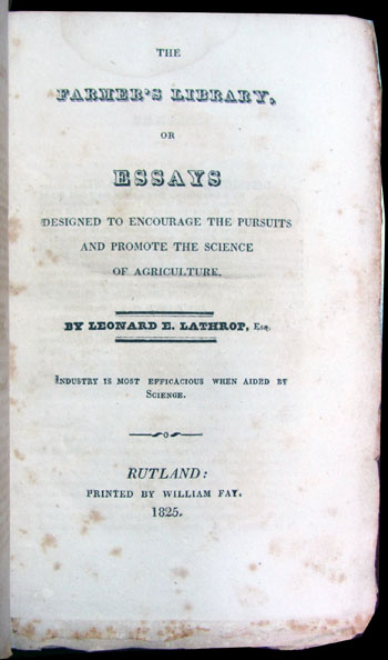 The Farmer's Library, or Essays Designed to Encourage the Pursuits and Promote the Science of Agriculture. Leonard E. Lathrop.