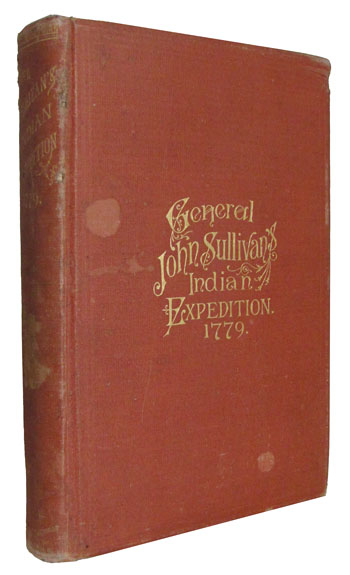 Journals of the Military Expedition of Major General John Sullivan Against the Six Nations of Indians in 1779 with Records of Centennial Celebrations. Prepared Pursuant to Chapter 361, Laws of the State of New York, of 1885, by Frederick Cook, Secretary of State. Frederick Cook, ed.