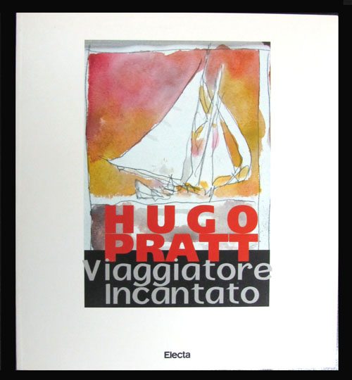 Viaggiatore incantato. Catalogue for the 1996 Exhibit in Venice at Galleria d'Arte Moderna Ca' Pesaro. Hugo Pratt.