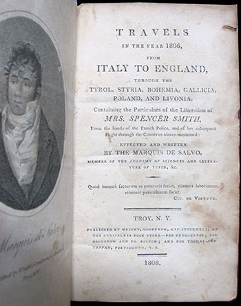 Travels in the Year 1806, from Italy to England, Through the Tyrol, Styria, Bohemia, Gallicia, Poland, and Livonia, Containing the Particulars of the Liberation of Mrs. Spencer Smith, from the Hands of the French Police, and of Her Subsequent Flight Through the Countries Above-Mentioned: Effected and Written by the Marquis De Salvo, Member of the Academy of Sciences and Literature of Turin, etc. Carlo De Salvo.