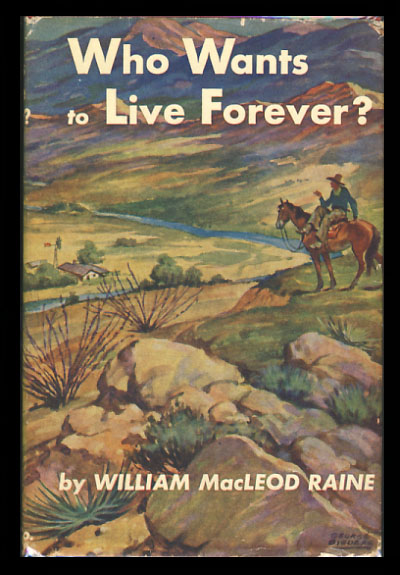Who Wants to Live Forever? William MacLeod Raine.