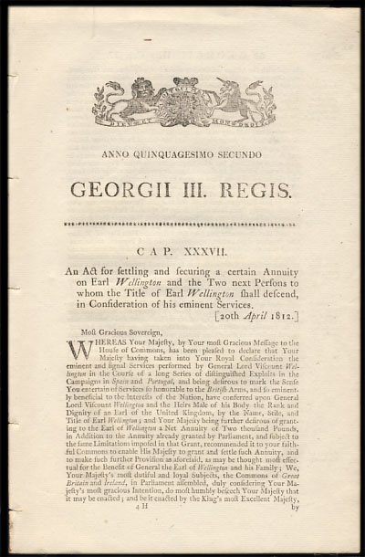 Anno Quinquagesimo Secundo. Georgii III. Regis. Cap. XXXVII. An Act for settling and securing a certain Annuity on Earl Wellington and the Two next Persons to whom the Title of Earl Wellington shall descend, in Consideration of his eminent Services. History - George III.