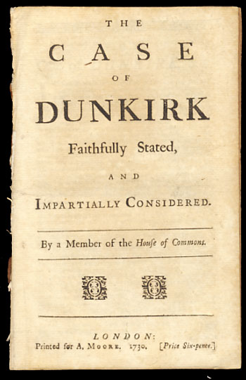 The Case of Dunkirk Faithfully Stated, and Impartially Considered. By a Member of the House of Commons. Henry St. John Bolingbroke.