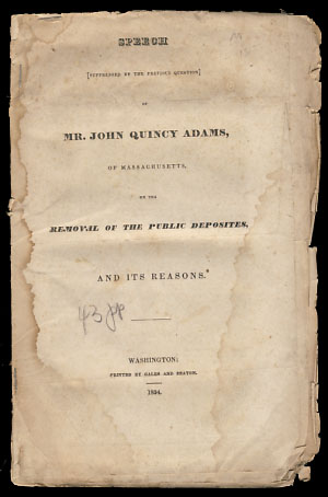 Speech [Suppressed by the Previous Question] of Mr. John Quincy Adams, of Massachusetts, On the Removal of the Public Deposites [sic], and Its Reasons. John Quincy Adams.