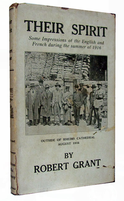 Their Spirit: Some Impressions of the English and French During the Summer of 1916. Robert Grant.