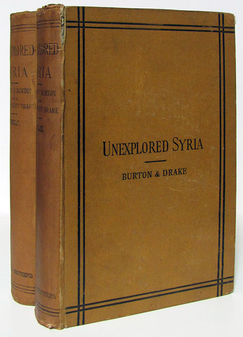 Unexplored Syria. Visits to the Libanus, the Tulúl El Safá, the Anti-Libanus, the Northern Libanus, and the 'Aláh. Richard F. Burton, Charles F. Tyrwhitt Drake.