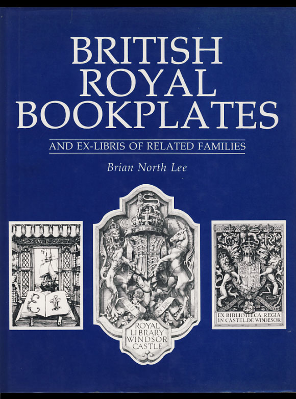 British Royal Bookplates and Ex-Libris of Related Families. Brian North Lee.