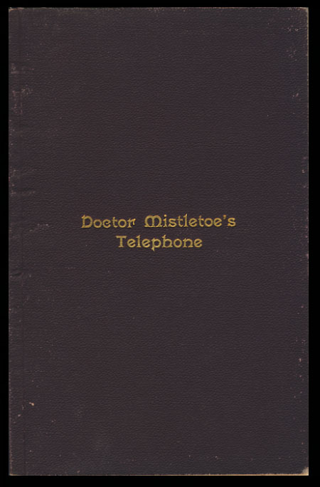 """Doctor Mistletoe's Telephone. A Play for Children, by the Author of """"Deception"""" Edwin North Benson."""