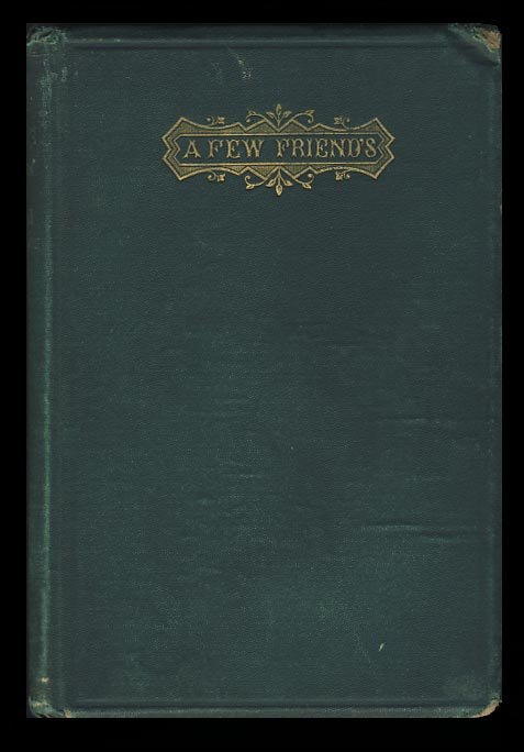 A Few Friends and How They Amused Themselves. A Tale in Nine Chapters Containing Descriptions of Twenty Pastimes and Games, and a Fancy-Dress Party. Mary Elizabeth Dodge.