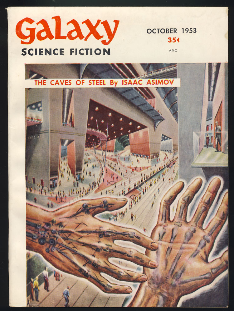 The Caves of Steel Part 1 in Galaxy Science Fiction October 1953. Isaac Asimov.