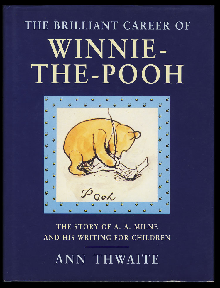 The Brilliant Career of Winnie-the-Pooh: The Story of A. A. Milne and His Writing for Children. Ann Thwaite.