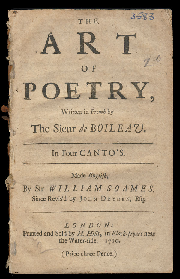The Art of Poetry, Written in French by the Sieur de Boileau. In Four Canto's. Made English, by Sir William Soames. Since Revis'd by John Dryden, Esq. Nicolas Boileau-Despréaux, William Soames, John Dryden.