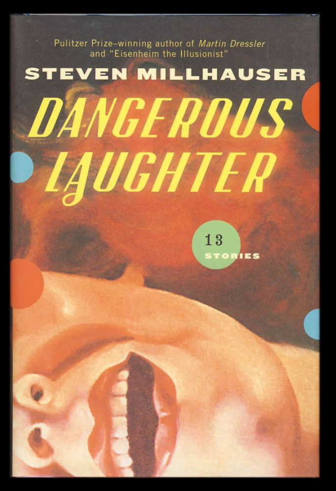 Dangerous Laughter: Thirteen Stories. (Signed Copy). Steven Millhauser.