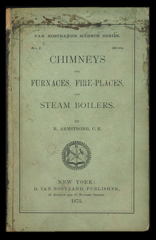 Chimneys for Furnaces, Fire-Places, and Steam Boilers. R. Armstrong.