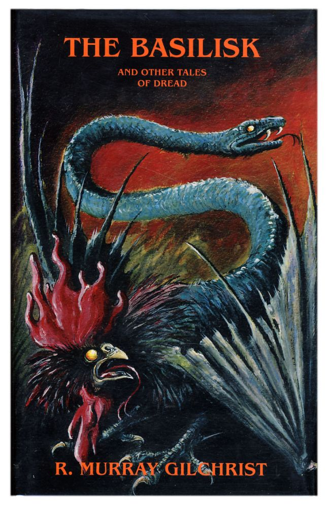 The Basilisk and Other Tales of Dread. Robert Murray Gilchrist.